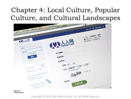 Chapter 4: Local Culture, Popular Culture, and Cultural Landscapes Copyright © 2012 John Wiley & Sons, Inc. All rights reserved.