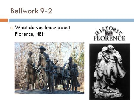 Bellwork 9-2  What do you know about Florence, NE?