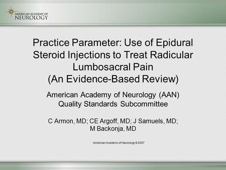 Practice Parameter: Use of Epidural Steroid Injections to Treat Radicular Lumbosacral Pain (An Evidence-Based Review) American Academy of Neurology (AAN)