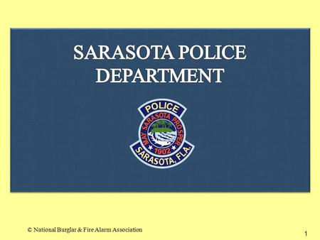 1 SARASOTA POLICE DEPARTMENT © National Burglar & Fire Alarm Association.