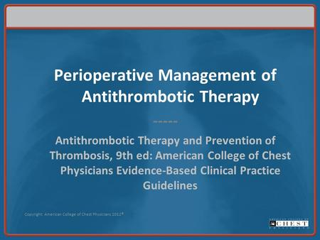 Perioperative Management of Antithrombotic Therapy ----- Antithrombotic Therapy and Prevention of Thrombosis, 9th ed: American College of Chest Physicians.