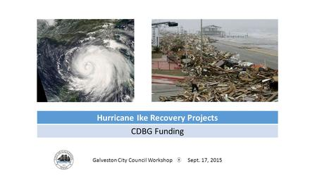 Hurricane Ike Recovery Projects CDBG Funding Galveston City Council Workshop  Sept. 17, 2015.