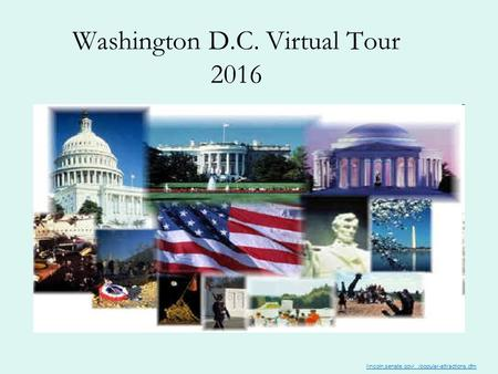 Washington D.C. Virtual Tour 2016 lincoln.senate.gov/.../popular-attractions.cfm.