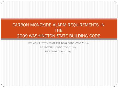 2009 WASHINGTON STATE BUILDING CODE (WAC 51-50) RESIDENTIAL CODE (WAC 51-51) FIRE CODE (WAC 51-54) CARBON MONOXIDE ALARM REQUIREMENTS IN THE 2009 WASHINGTON.