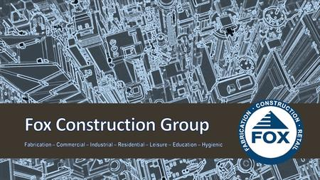 www.foxconstructiongroup.co.uk Fox Construction Group has over 20 years experience in providing infrastructure, support services and construction throughout.