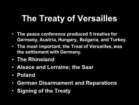 The Treaty of Versailles The peace conference produced 5 treaties for Germany, Austria, Hungary, Bulgaria, and Turkey. The most important, the Treat of.