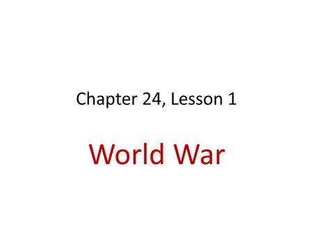 Chapter 24, Lesson 1 World War. Trouble in Europe June 28, 1914 Archduke Franz Ferdinand killed in Bosnia Was heir (next in line) to the Austro-Hungarian.