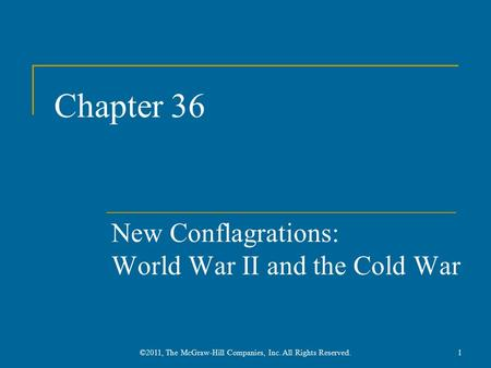 Chapter 36 New Conflagrations: World War II and the Cold War 1©2011, The McGraw-Hill Companies, Inc. All Rights Reserved.