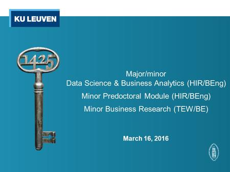 Major/minor Data Science & Business Analytics (HIR/BEng) Minor Predoctoral Module (HIR/BEng) Minor Business Research (TEW/BE) March 16, 2016.