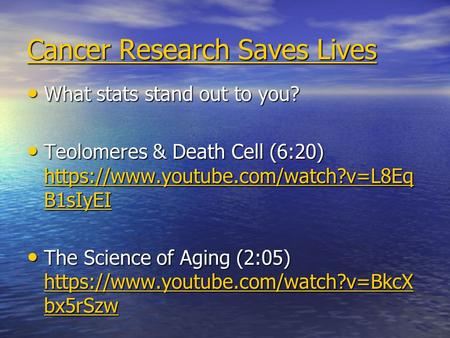 Cancer Research Saves Lives Cancer Research Saves Lives What stats stand out to you? What stats stand out to you? Teolomeres & Death Cell (6:20) https://www.youtube.com/watch?v=L8Eq.