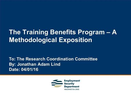1 The Training Benefits Program – A Methodological Exposition To: The Research Coordination Committee By: Jonathan Adam Lind Date: 04/01/16.