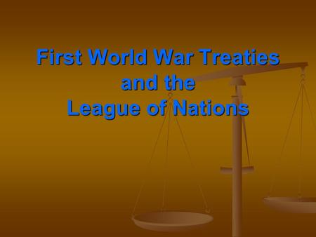First World War Treaties <strong>and</strong> the League <strong>of</strong> Nations.