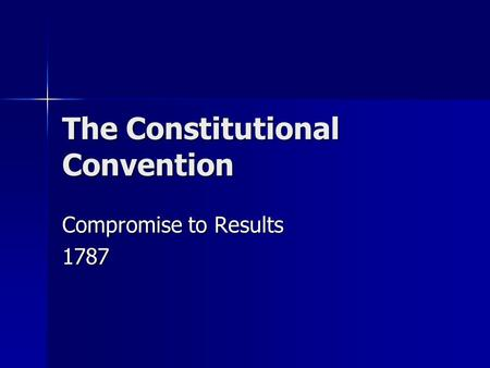 The Constitutional Convention Compromise to Results 1787.