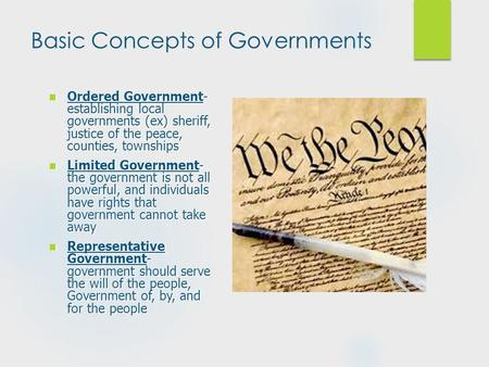 Basic Concepts of Governments Ordered Government- establishing local governments (ex) sheriff, justice of the peace, counties, townships Ordered Government-