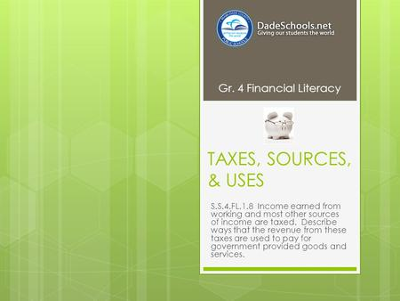 TAXES, SOURCES, & USES S.S.4.FL.1.8 Income earned from working and most other sources of income are taxed. Describe ways that the revenue from these taxes.