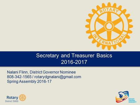 2016 District Assembly Nalani Flinn, District Governor Nominee 808-342-1565 / Spring Assembly 2016-17 Secretary and Treasurer.