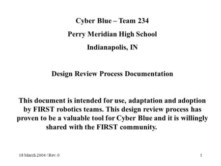 18 March 2004 / Rev. 01 Cyber Blue – Team 234 Perry Meridian High School Indianapolis, IN Design Review Process Documentation This document is intended.