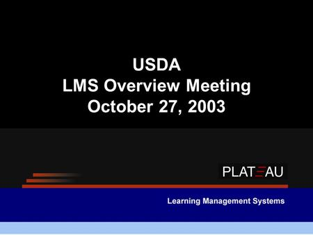 USDA LMS Overview Meeting October 27, 2003. © 2002 Plateau Systems LTD  Project Team Introductions  Project Overview & Objectives  Implementation Methodology.