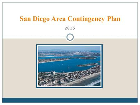 2015 San Diego Area Contingency Plan. San Diego FOSC Zone Orange County/San Diego Line Approx. Interstate 5 US/Mexico Border Out 12 NM.