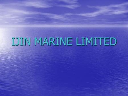 IJIN MARINE LIMITED. What are we doing? Supplying & trading Supplying & trading Worldwide Marine Service Worldwide Marine Service.