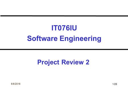 ©Ian Sommerville 2004Software Engineering, 7th edition. Chapter 1 Slide 1 6/6/2016 1/25 IT076IU Software Engineering Project Review 2.