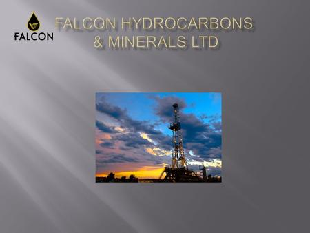  Falcon Hydrocarbons & Minerals are based and registered in Gibraltar and are a Company dedicated to providing Management and Drilling Services to the.