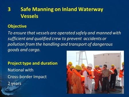 3Safe Manning on Inland Waterway Vessels Objective To ensure that vessels are operated safely and manned with sufficient and qualified crew to prevent.
