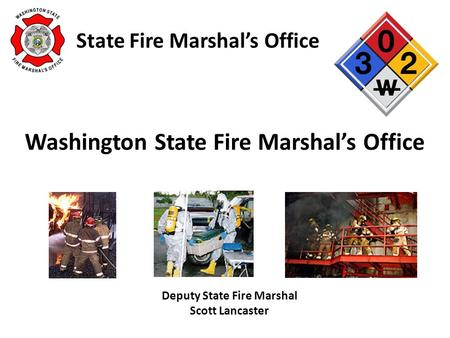 State Fire Marshal's Office Washington State Fire Marshal's Office Deputy State Fire Marshal Scott Lancaster.