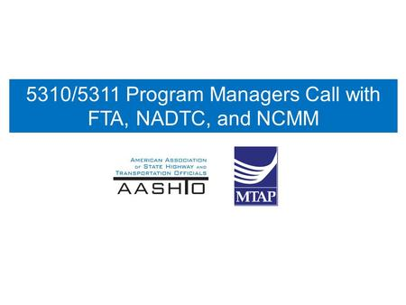 5310/5311 Program Managers Call with FTA, NADTC, and NCMM.