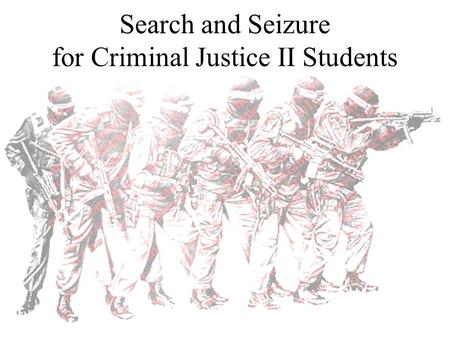 Search and Seizure for Criminal Justice II Students.