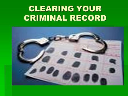 CLEARING YOUR CRIMINAL RECORD. FIRST THINGS FIRST  GET A COPY OF YOUR CRIMINAL RECORD TO MAKE SURE EVERYTHING IS ACCURATE.  YOU SHOULD CHECK THAT CHARGES.