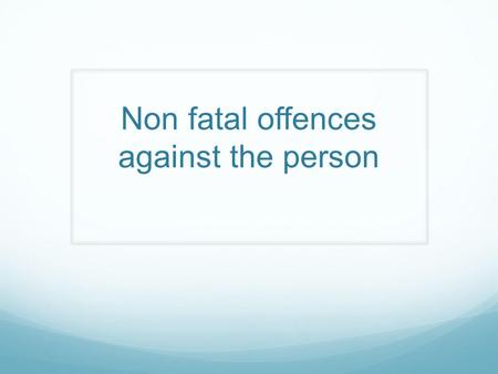 Non fatal offences against the person. Assaults There are four types of assaults to consider. What a particular defendant will be charged with will depend.