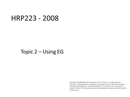 HRP223 2008 Copyright © 1999-2008 Leland Stanford Junior University. All rights reserved. Warning: This presentation is protected by copyright law and.