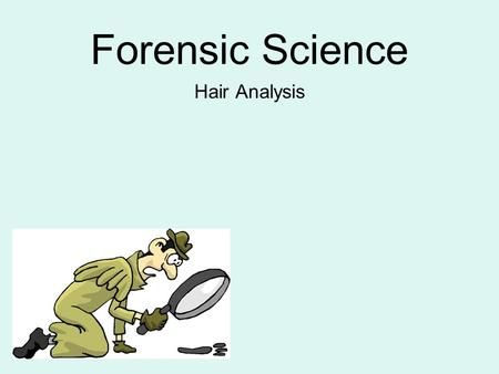 Forensic Science Hair Analysis. Hair is chemically stable especially when compared to other physiological materials such as blood, semen, or any other.