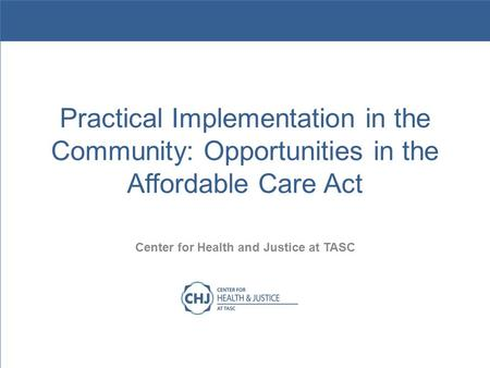 Implementing the Affordable Care Act for Justice Populations Practical Implementation in the Community: Opportunities in the Affordable Care Act Center.