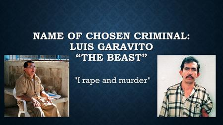 "NAME OF CHOSEN CRIMINAL: LUIS GARAVITO ""THE BEAST"" I rape and murder"