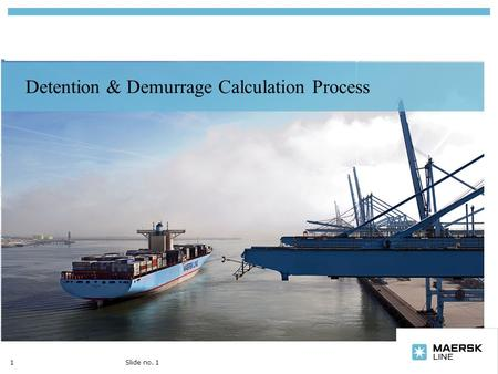 Insert department name via 'View/Header and Footer…' Detention & Demurrage Calculation Process 1Slide no. 1.