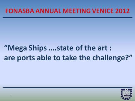 """Mega Ships ….state of the art : are ports able to take the challenge?"" 1."