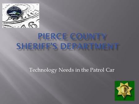 Technology Needs in the Patrol Car.  Receive, View, Add to, Search Computer Aided Dispatch calls  Write incident reports  Issue Criminal citations.