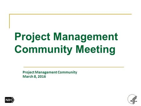 Project Management Community Meeting Project Management Community March 8, 2016.