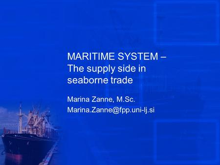 MARITIME SYSTEM – The supply side in seaborne trade Marina Zanne, M.Sc.