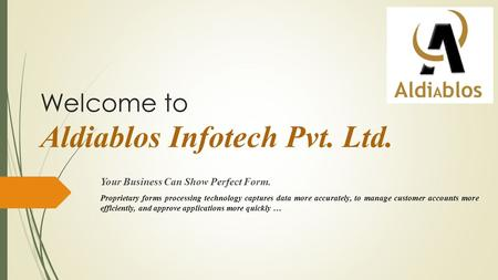 Welcome to Aldiablos Infotech Pvt. Ltd. Your Business Can Show Perfect Form. Proprietary forms processing technology captures data more accurately, to.