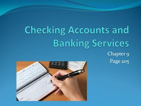 Chapter 9 Page 205. I Can……. Explain the purpose, uses, and advantages of a personal checking account Prepare checking account documents including a signature.