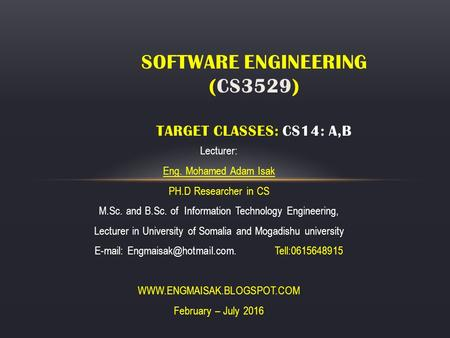 Lecturer: Eng. Mohamed Adam Isak PH.D Researcher in CS M.Sc. and B.Sc. of Information Technology Engineering, Lecturer in University of Somalia and Mogadishu.