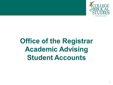 1 Office of the Registrar Academic Advising Student Accounts.