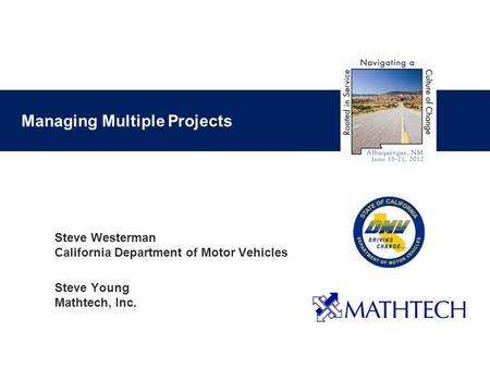 Managing Multiple Projects Steve Westerman California Department of Motor Vehicles Steve Young Mathtech, Inc.