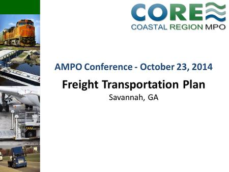 Freight Transportation Plan Savannah, GA AMPO Conference - October 23, 2014.