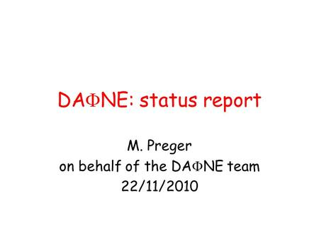 DA  NE: status report M. Preger on behalf of the DA  NE team 22/11/2010.
