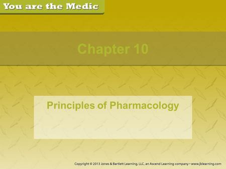 Chapter 10 Principles of Pharmacology. Part 1 You and your partner are on your way back to the station when you are called to an assisted-living facility.