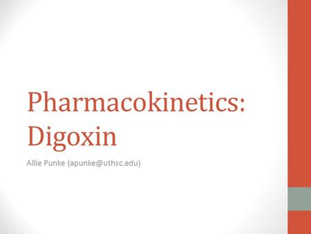 Pharmacokinetics: Digoxin Allie Punke